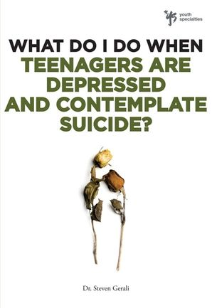 What Do I Do When Teenagers are Depressed and Contemplate Suicide? (What Do I Do When)
