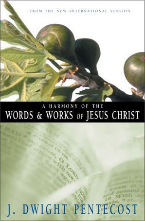 Harmony of the Words and Works of Jesus Christ, A