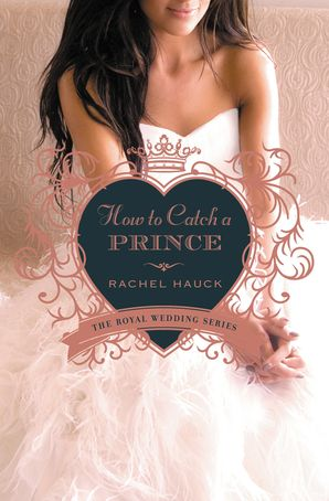 How To Catch A Prince (Royal Wedding Series) Paperback  by Rachel Hauck