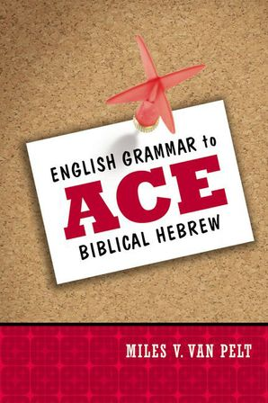 English Grammar to Ace Biblical Hebrew Paperback  by Miles Van Pelt