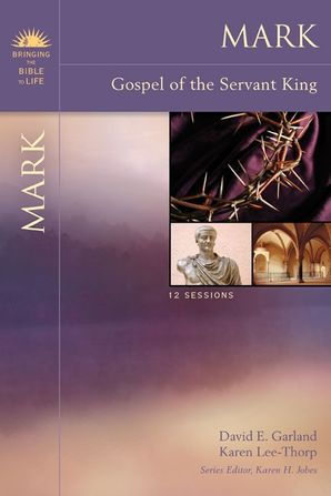 Mark: Gospel of the Servant King (Bringing the Bible to Life)