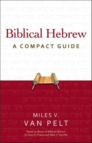 Biblical Hebrew: A Compact Guide Paperback  by Miles Van Pelt