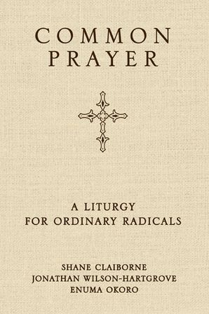 Common Prayer: A Liturgy for Ordinary Radicals Hardcover  by
