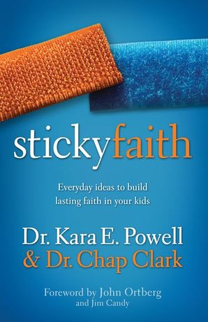Sticky Faith: Everyday Ideas to Build Lasting Faith in Your Kids Paperback  by Kara Powell