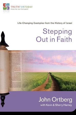 Stepping Out in Faith: Life-Changing Examples from the History of Israel (Truth for Today: From the Old Testament)