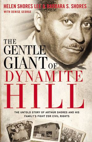 the-gentle-giant-of-dynamite-hill-the-untold-story-of-arthur-shores-and-his-familys-fight-for-civil-rights
