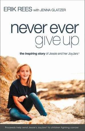 Never Ever Give Up: The Inspiring Story of Jessie and Her JoyJars: The Inspiring Story of Jessie and Her JoyJars