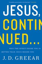 J. D. Greear - Jesus Continued: Why The Spirit Inside You is Better Than Jesus Beside You