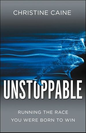 Unstoppable: Running the Race You Were Born To Win Paperback  by Christine Caine