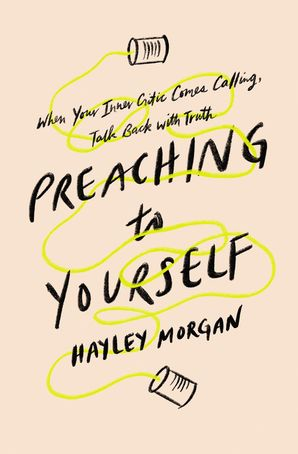 Preaching to Yourself: When Your Inner Critic Comes Calling, Talk Back with Truth Paperback  by Hayley Morgan