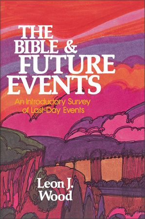 Bible and Future Events: An Introductory Survey of Last-Day Events
