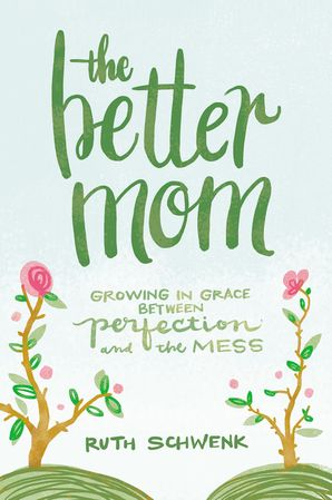Better Mom Paperback  by Ruth Schwenk