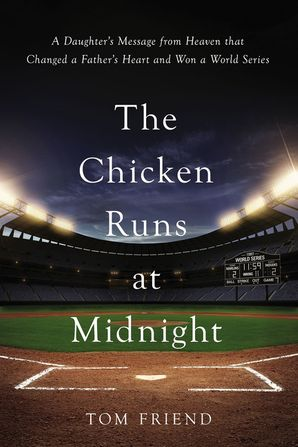 Chicken Runs at Midnight: A Daughter's Message from Heaven that Changed a Father's Heart and Won a World Series