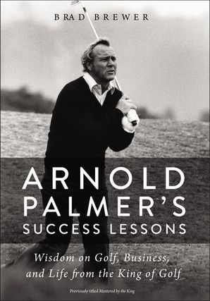 Arnold Palmer's Success Lessons Paperback  by Brad Brewer