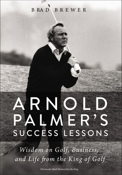 Arnold Palmer's Success Lessons: Wisdom On Golf, Business, And Life FromThe King Of Golf