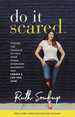 Do It Scared: Finding the Courage to Face Your Fears, Overcome Adversity, and Create a Life You Love Paperback  by
