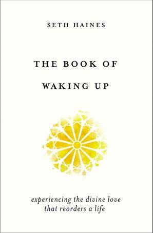 Book of Waking Up: Experiencing the Divine Love That Reorders a Life