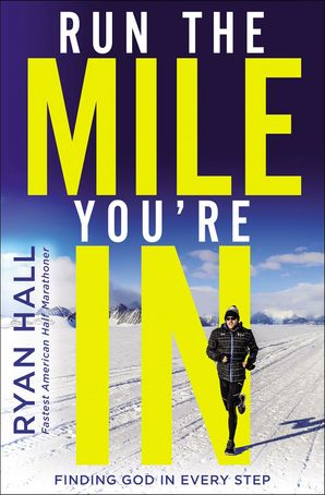 Run the Mile You're In: Finding God in Every Step Hardcover  by No Author