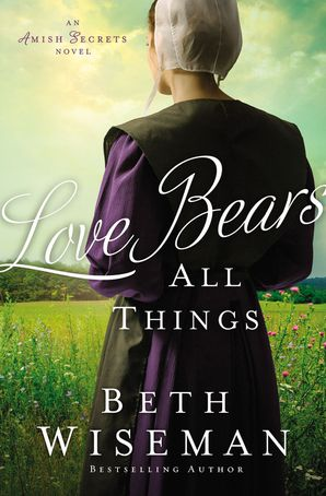 Love Bears All Things (An Amish Secrets Novel) Paperback  by Beth Wiseman