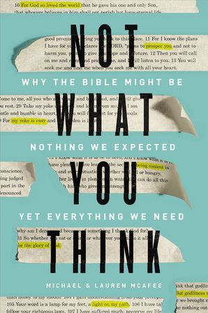 Not What You Think: Why the Bible Might Be Nothing We Expected Yet Everything We Need Hardcover  by No Author