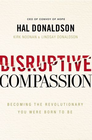 Disruptive Compassion : Becoming the Revolutionary You Were Born to Be Paperback  by