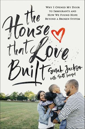 House That Love Built: Why I Opened My Door to Immigrants and How We Found Hope Beyond a Broken System