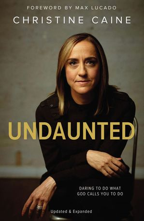 Undaunted: Daring to do what God calls you to do Paperback  by Christine Caine