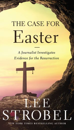 Case for Easter: A Journalist Investigates Evidence For The Resurrection (Case for ... Series) Paperback  by Lee Strobel