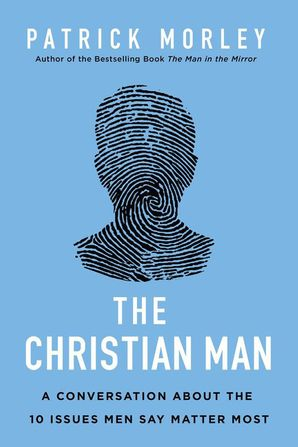 Christian Man: A Conversation About the 10 Issues Men Say Matter Most Paperback  by