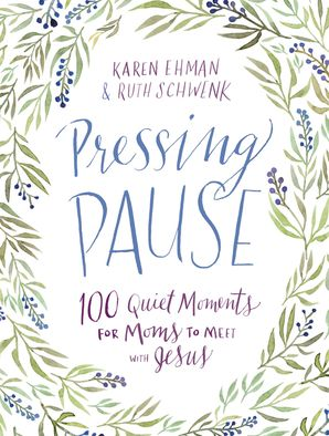 Pressing Pause : 100 Quiet Moments for Moms to Meet with Jesus Hardcover  by Karen Ehman