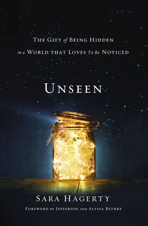 Unseen: The Gift of Being Hidden in a World That Loves to Be Noticed Paperback  by