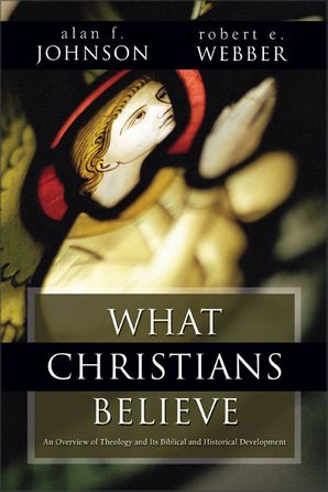 What Christians Believe: A Biblical and Historical Summary