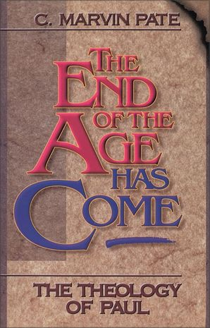 End of the Age Has Come: The Theology of Paul