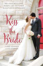 Kiss the Bride: Three Summer Love Stories - Robin Lee Hatcher
