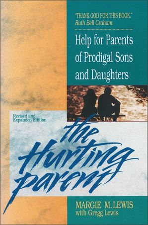 Hurting Parent: Help for Parents of Prodigal Sons and Daughters