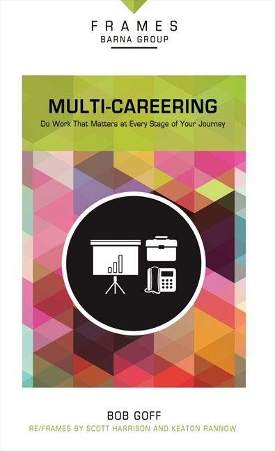 Multi-Careering: Do Work That Matters at Every Stage of Your Journey