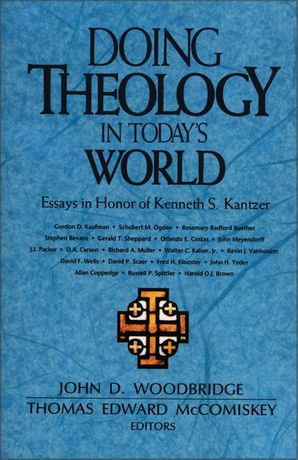 Doing Theology in Today's World: Essays in Honor of Kenneth S. Kantzer