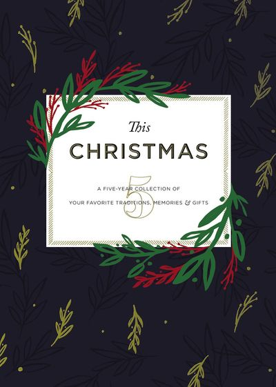 This Christmas: A Five-Year Collection Of Your Favorite Traditions, Memories, And Gifts