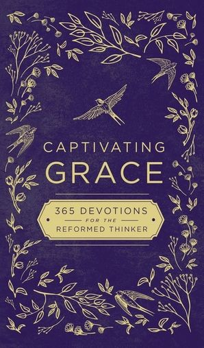 Captivating Grace: 365 Devotions for the Reformed Thinker Hardcover  by