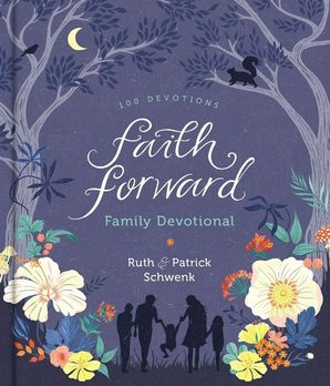 Faith Forward Family Devotional: 100 Devotions Hardcover  by Patrick Schwenk