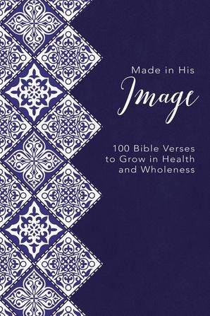 Made in His Image: 100 Bible Verses to Grow in Health and Wholeness Hardcover  by No Author