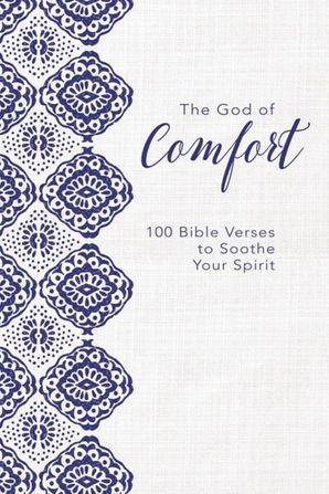 The God of Comfort: 100 Bible Verses to Soothe Your Spirit Hardcover  by No Author