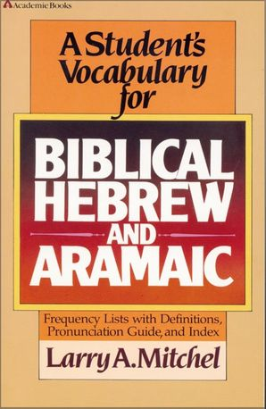 Student's Vocabulary for Biblical Hebrew and Aramaic