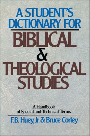Student's Dictionary for Biblical and Theological Studies: A Handbook of Special and Technical Terms