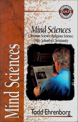Mind Sciences: Christian Science, Religious Science, Unity School of Christianity (Zondervan Guide to Cults and Religious Movements)