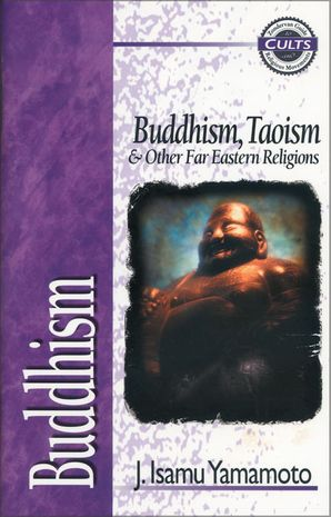 Buddhism: Buddhism, Taoism and Other Far Eastern Religions (Zondervan Guide to Cults and Religious Movements)