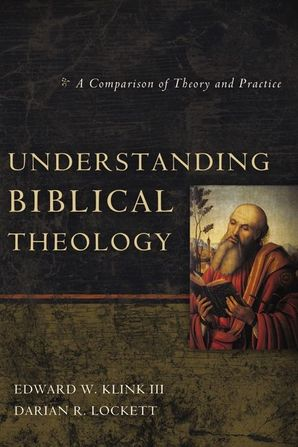 Understanding Biblical Theology: A Comparison of Theory and Practice Paperback  by