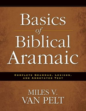 Basics of Biblical Aramaic: Complete Grammar, Lexicon, and Annotated Text Paperback  by Miles Van Pelt