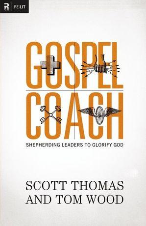 Gospel Coach: Shepherding Leaders to Glorify God Paperback  by