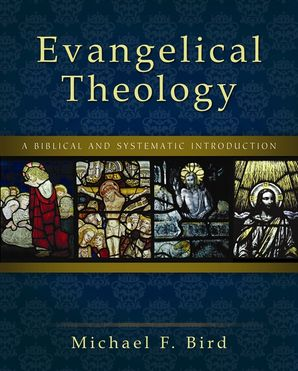 Evangelical Theology: A Biblical and Systematic Introduction Hardcover  by Michael F. Bird